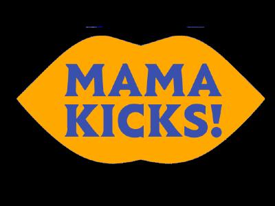 Mama Kicks
